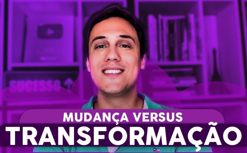 MUDANÇA vs TRANSFORMAÇÃO  (UMA MENTE QUE SE EXPANDE)